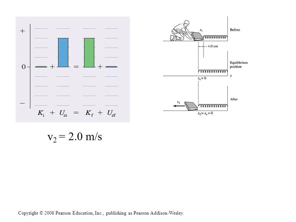 Copyright © 2008 Pearson Education, Inc., publishing as Pearson Addison-Wesley. v 2 = 2.0 m/s