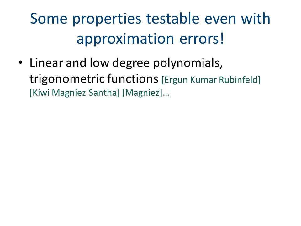Linear and low degree polynomials, trigonometric functions [Ergun Kumar Rubinfeld] [Kiwi Magniez Santha] [Magniez]… Some properties testable even with