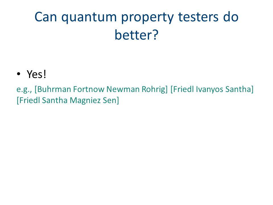 Yes! e.g., [Buhrman Fortnow Newman Rohrig] [Friedl Ivanyos Santha] [Friedl Santha Magniez Sen] Can quantum property testers do better?