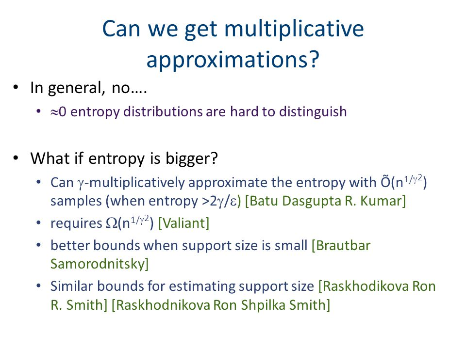 Can we get multiplicative approximations? In general, no…. 0 entropy distributions are hard to distinguish What if entropy is bigger? Can -multiplicat