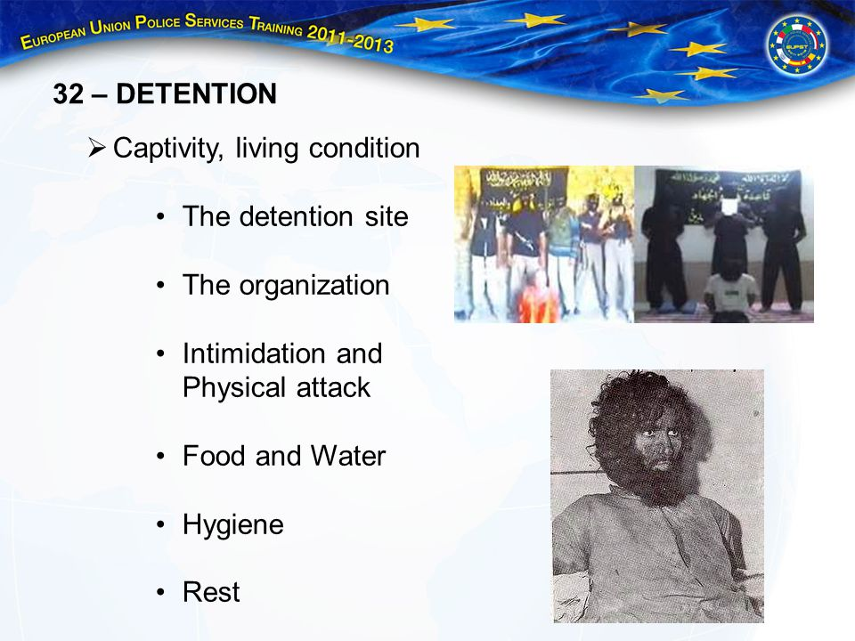 32 – DETENTION Captivity, living condition The detention site The organization Intimidation and Physical attack Food and Water Hygiene Rest