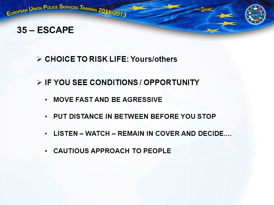 35 – ESCAPE CHOICE TO RISK LIFE: Yours/others IF YOU SEE CONDITIONS / OPPORTUNITY MOVE FAST AND BE AGRESSIVE PUT DISTANCE IN BETWEEN BEFORE YOU STOP L