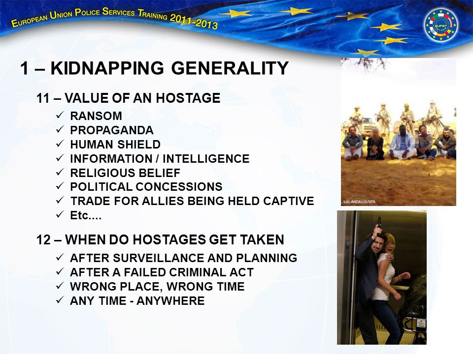 1 – KIDNAPPING GENERALITY 11 – VALUE OF AN HOSTAGE RANSOM PROPAGANDA HUMAN SHIELD INFORMATION / INTELLIGENCE RELIGIOUS BELIEF POLITICAL CONCESSIONS TR