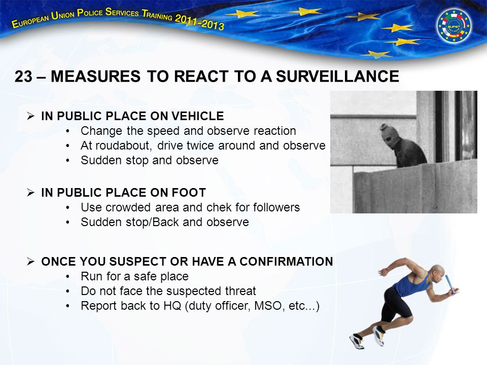 23 – MEASURES TO REACT TO A SURVEILLANCE IN PUBLIC PLACE ON VEHICLE Change the speed and observe reaction At roudabout, drive twice around and observe
