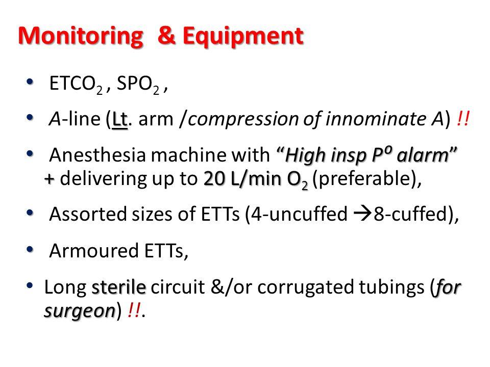ETCO 2, SPO 2, Lt A-line (Lt. arm /compression of innominate A) !! High insp P alarm + 20L/min O 2 Anesthesia machine with High insp P alarm + deliver
