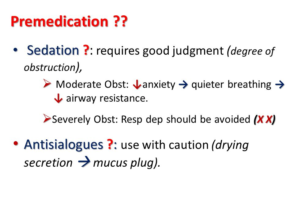 Sedation ? Sedation ?: requires good judgment ( degree of obstruction ), Moderate Obst: anxiety quieter breathing airway resistance. (Х Х) Severely Ob