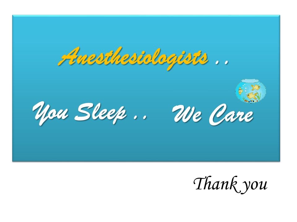 Anesthesiologists.. Thank you You Sleep.. We Care