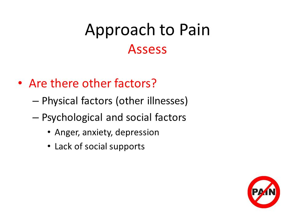 Approach to Pain Assess Are there other factors.
