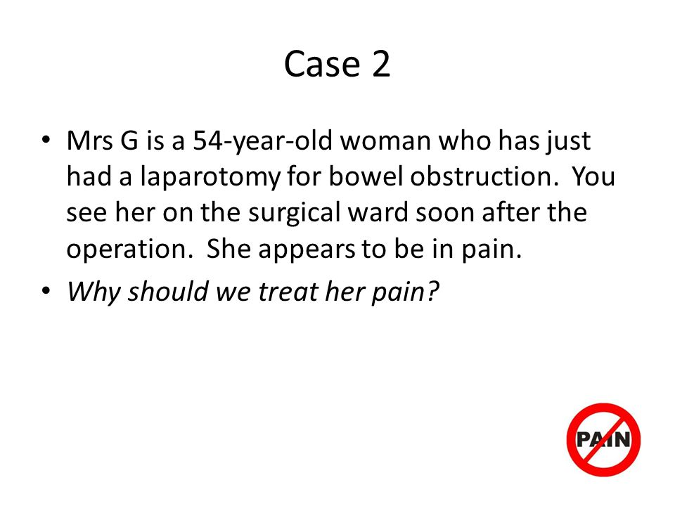 Case 2 Mrs G is a 54-year-old woman who has just had a laparotomy for bowel obstruction.