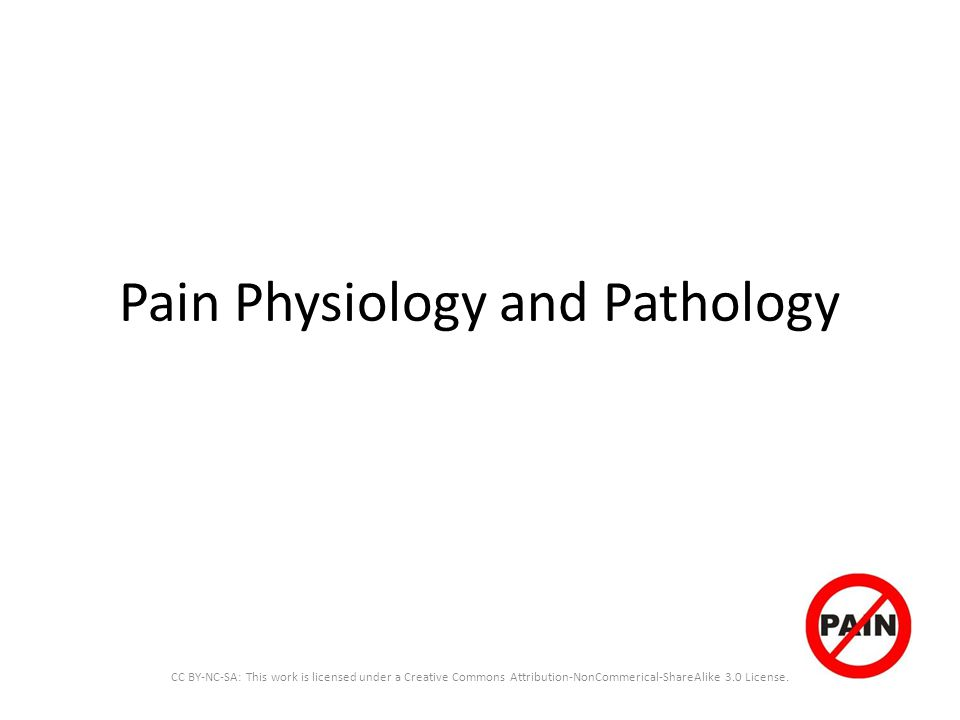 Pain Physiology and Pathology CC BY-NC-SA: This work is licensed under a Creative Commons Attribution-NonCommerical-ShareAlike 3.0 License.