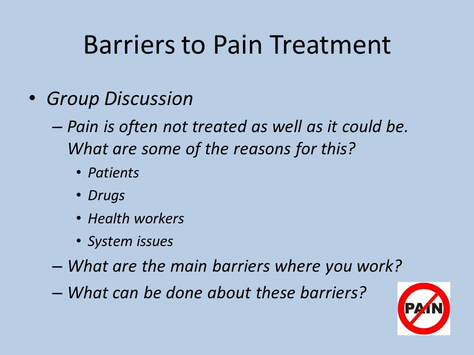 Barriers to Pain Treatment Group Discussion – Pain is often not treated as well as it could be.