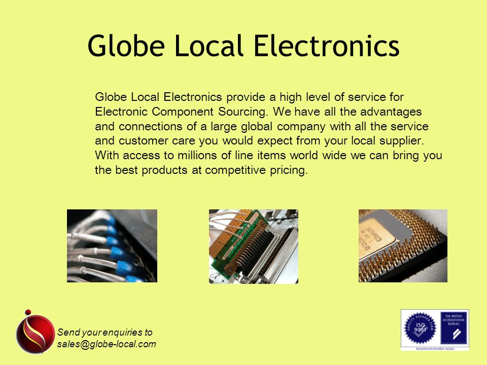 Globe Local Electronics Globe Local Electronics provide a high level of service for Electronic Component Sourcing.