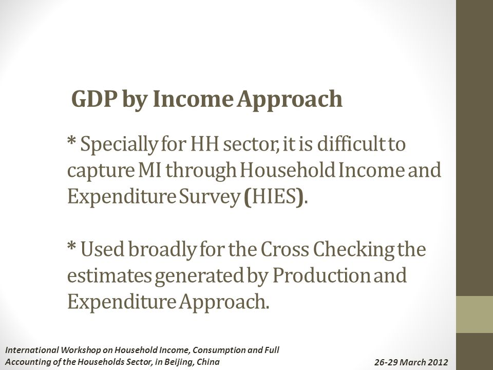 * Specially for HH sector, it is difficult to capture MI through Household Income and Expenditure Survey (HIES).