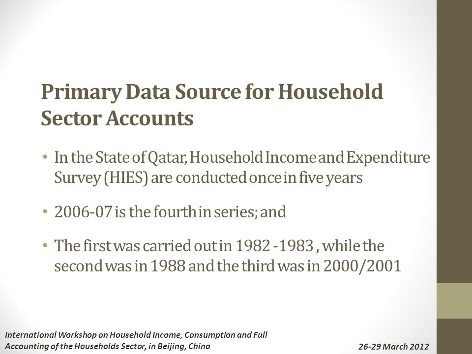 Primary Data Source for Household Sector Accounts In the State of Qatar, Household Income and Expenditure Survey (HIES) are conducted once in five yea