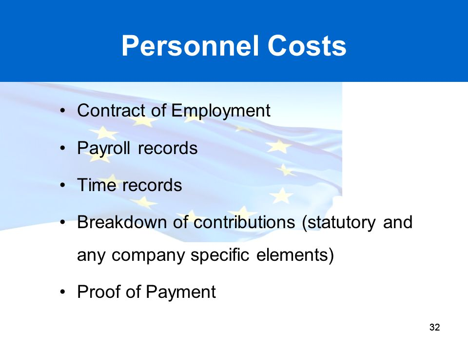32 Personnel Costs Contract of Employment Payroll records Time records Breakdown of contributions (statutory and any company specific elements) Proof