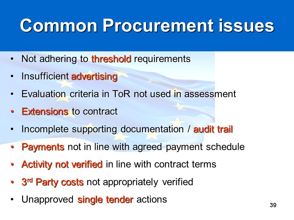 39 Common Procurement issues Not adhering to threshold requirementsNot adhering to threshold requirements Insufficient advertisingInsufficient adverti