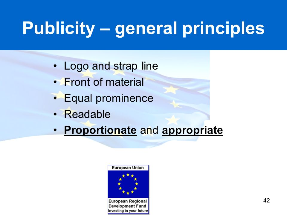 42 Publicity – general principles Logo and strap line Front of material Equal prominence Readable Proportionate and appropriate