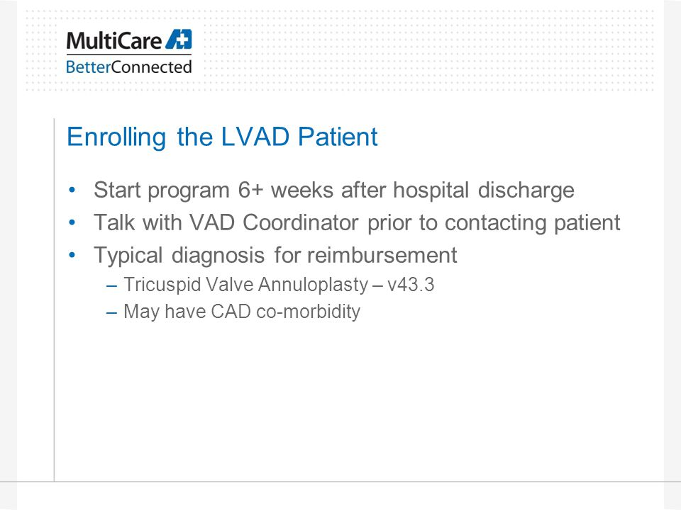 Enrolling the LVAD Patient Start program 6+ weeks after hospital discharge Talk with VAD Coordinator prior to contacting patient Typical diagnosis for