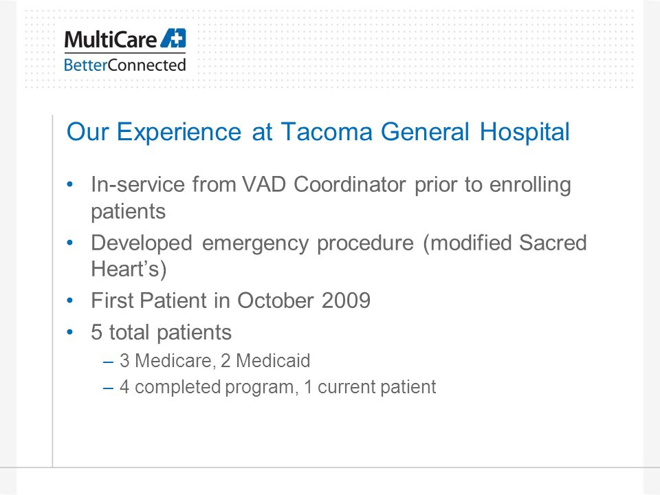 Our Experience at Tacoma General Hospital In-service from VAD Coordinator prior to enrolling patients Developed emergency procedure (modified Sacred H