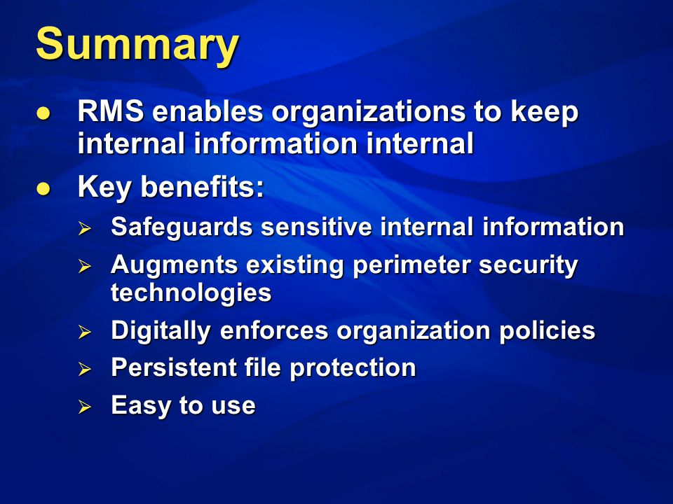 Summary RMS enables organizations to keep internal information internal RMS enables organizations to keep internal information internal Key benefits:
