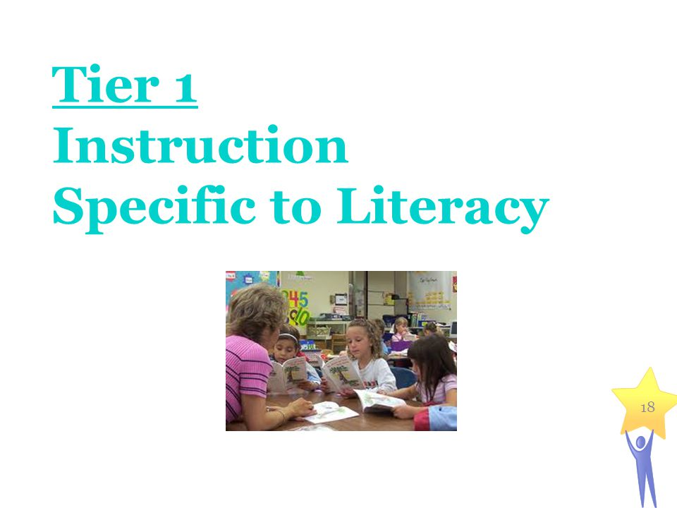 18 Tier 1 Instruction Specific to Literacy