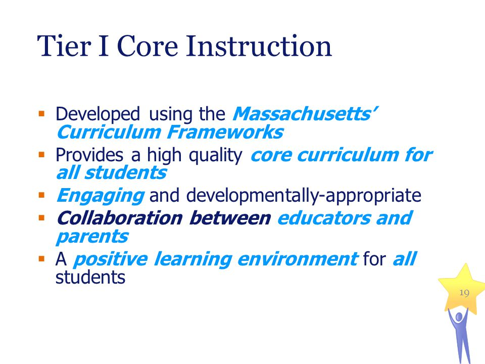 19 Tier I Core Instruction Developed using the Massachusetts Curriculum Frameworks Provides a high quality core curriculum for all students Engaging a