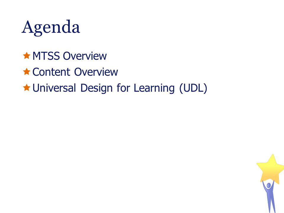 Agenda MTSS Overview Content Overview Universal Design for Learning (UDL)