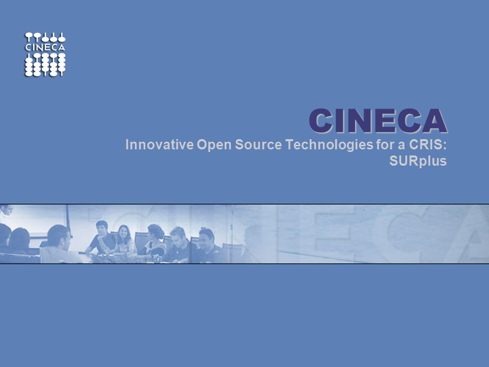 Topics Three innovative open-source technologies applied to SURplus CRIS platform: Dspace SOLR/Carrot2 Saiku www.cineca.itwww.cineca.it | Innovative Open Source Technologies for a CRIS: SURplus | EUNIS | June 2013 CINECA: a brief overview Solutions for Higher Education & Research Institutions