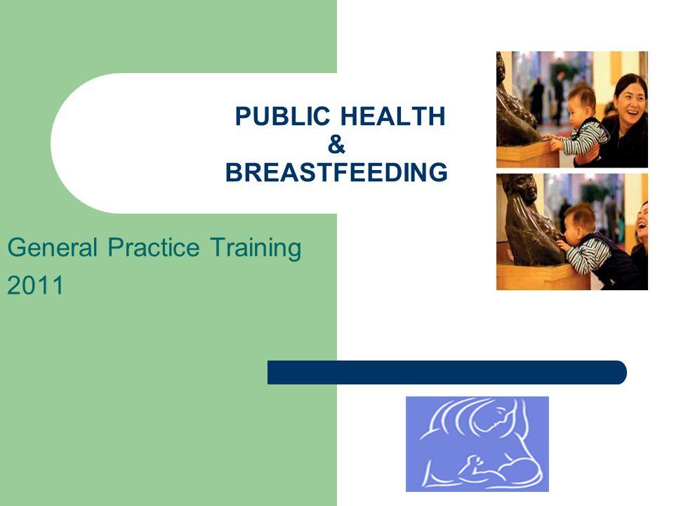 PUBLIC HEALTH & BREASTFEEDING General Practice Training 2011