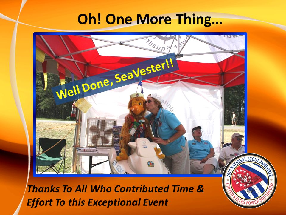 Oh! One More Thing… Thanks To All Who Contributed Time & Effort To this Exceptional Event Well Done, SeaVester!!