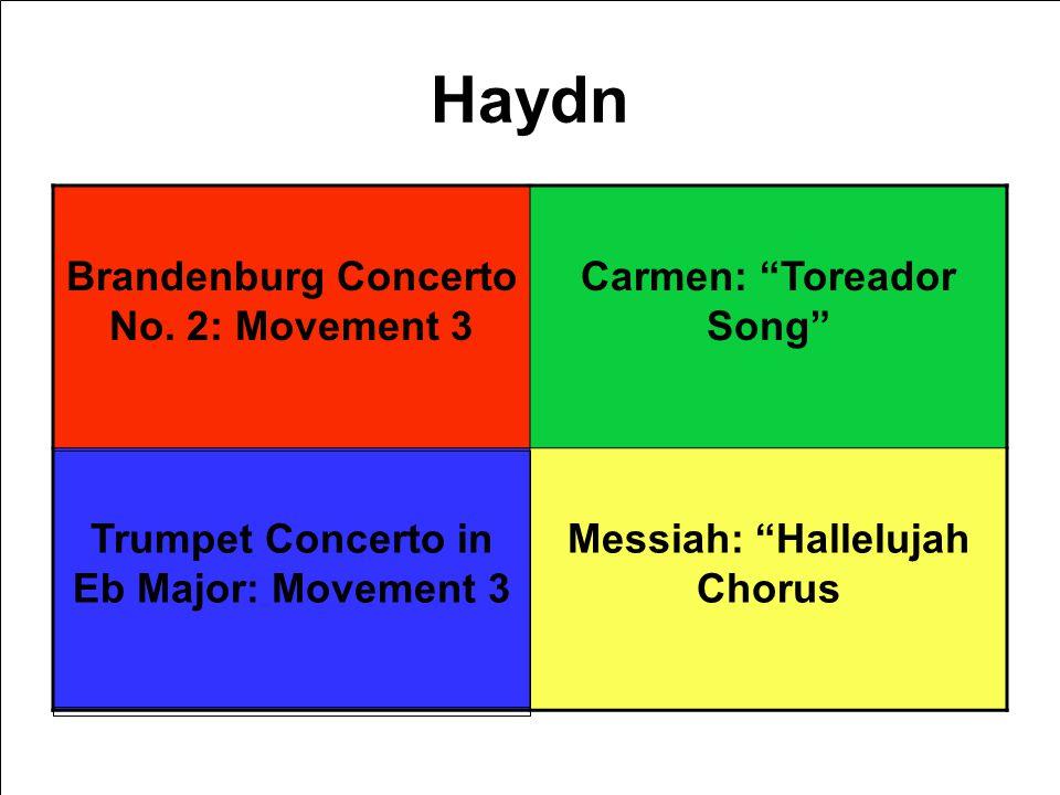 Haydn Brandenburg Concerto No. 2: Movement 3 Carmen: Toreador Song Trumpet Concerto in Eb Major: Movement 3 Messiah: Hallelujah Chorus