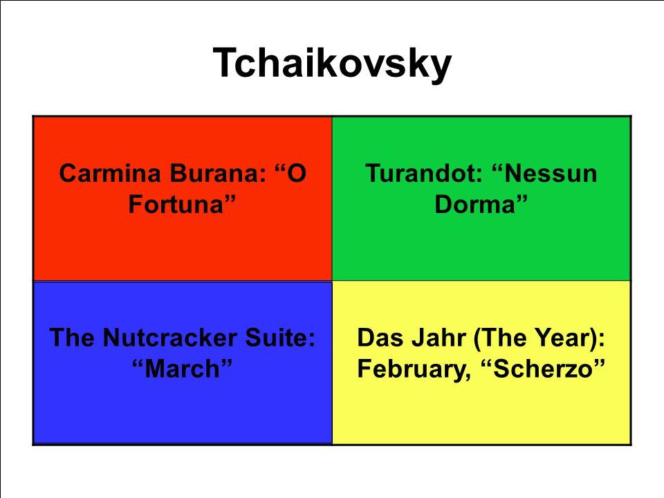 Tchaikovsky Carmina Burana: O Fortuna Turandot: Nessun Dorma The Nutcracker Suite: March Das Jahr (The Year): February, Scherzo
