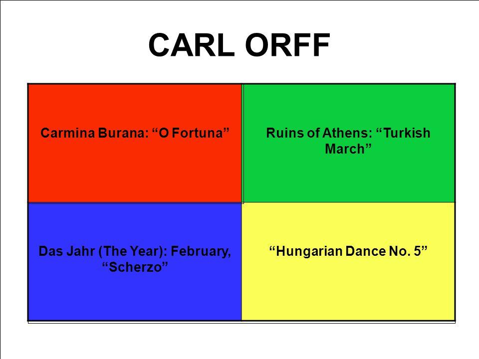 CARL ORFF Carmina Burana: O FortunaRuins of Athens: Turkish March Das Jahr (The Year): February, Scherzo Hungarian Dance No.