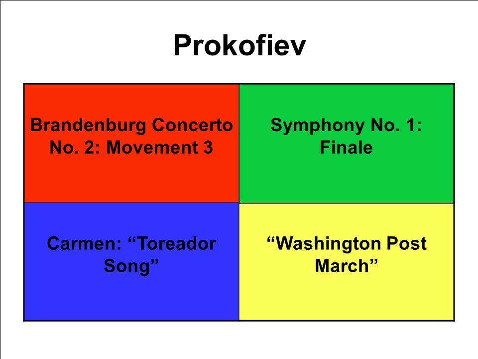 Prokofiev Brandenburg Concerto No. 2: Movement 3 Symphony No. 1: Finale Carmen: Toreador Song Washington Post March