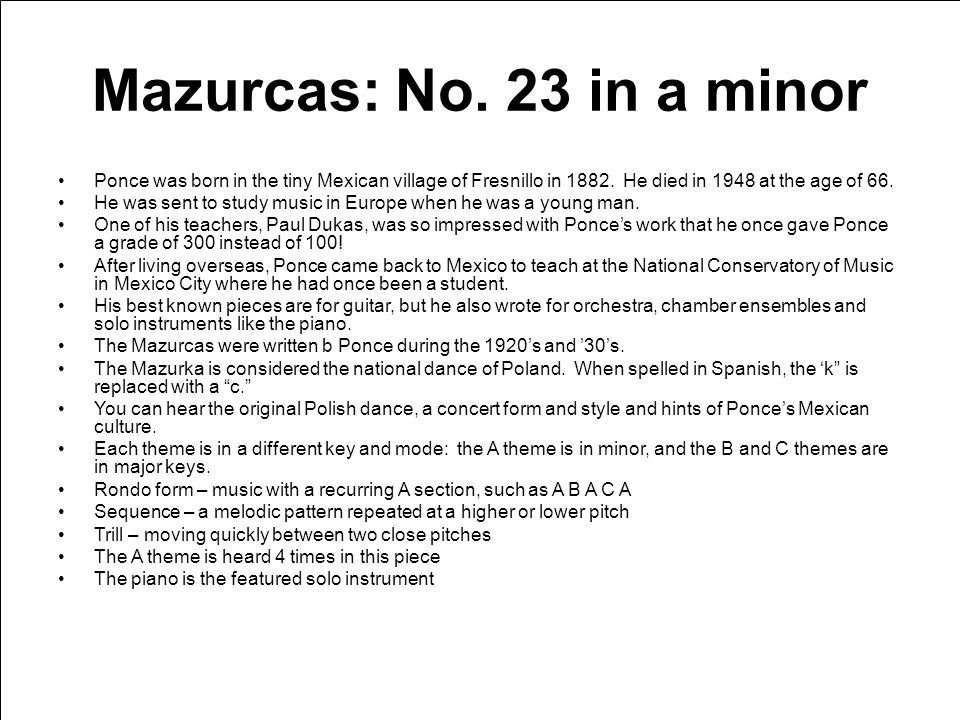 Mazurcas: No. 23 in a minor Ponce was born in the tiny Mexican village of Fresnillo in 1882. He died in 1948 at the age of 66. He was sent to study mu