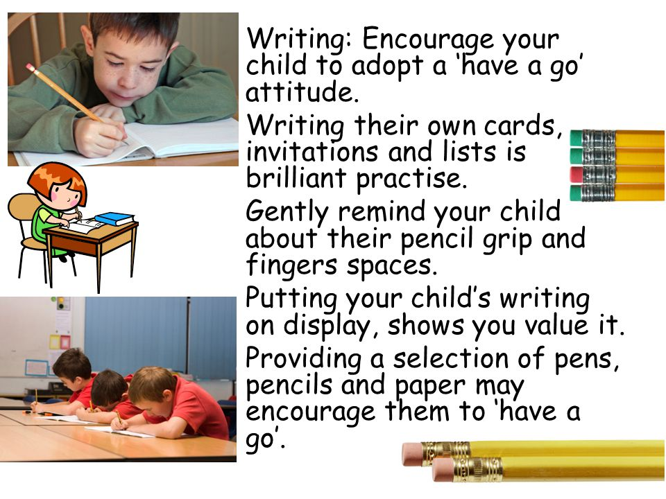 Writing: Encourage your child to adopt a have a go attitude.