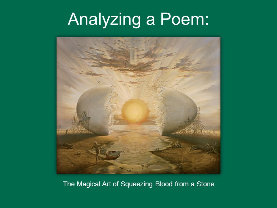 Analyzing a Poem: The Magical Art of Squeezing Blood from a Stone