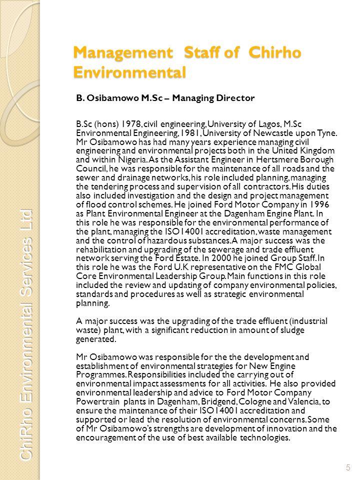 Management Staff of Chirho Environmental B. Osibamowo M.Sc – Managing Director B.Sc (hons) 1978, civil engineering, University of Lagos, M.Sc Environm