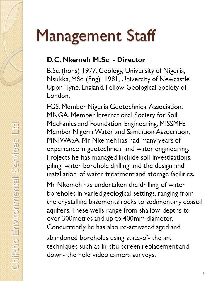 Management Staff D.C. Nkemeh M.Sc - Director B.Sc. (hons) 1977, Geology, University of Nigeria, Nsukka, MSc. (Eng) 1981, University of Newcastle- Upon