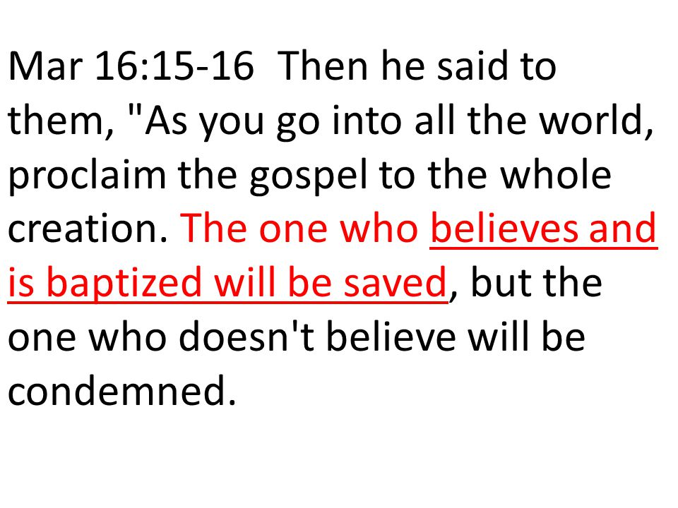 Mar 16:15-16 Then he said to them,