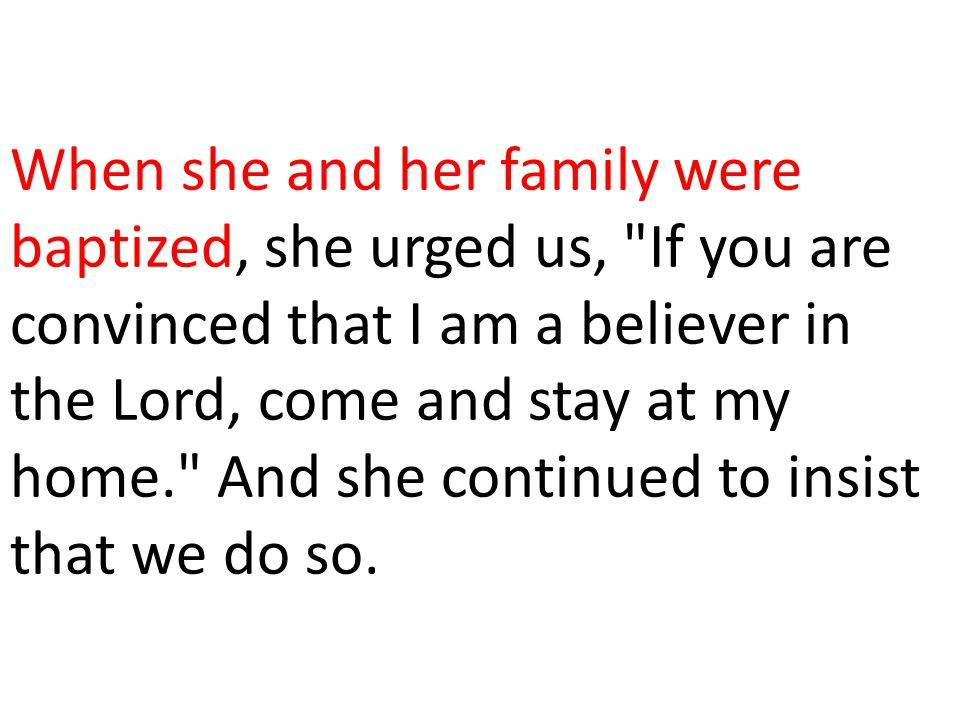 When she and her family were baptized, she urged us,