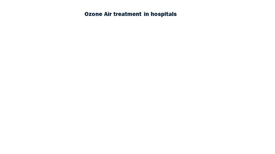 Ozone Air treatment in hospitals (Click to watch) Video: Click to watch