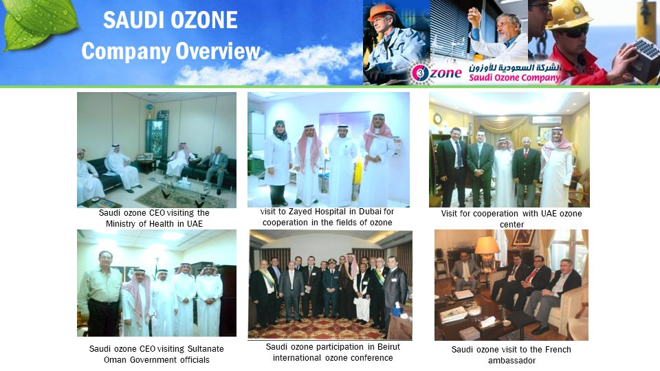 Saudi ozone CEO visiting the Ministry of Health in UAE Visit for cooperation with UAE ozone center Saudi ozone participation in Beirut international ozone conference Saudi ozone visit to the French ambassador SAUDI OZONE Company Overview visit to Zayed Hospital in Dubai for cooperation in the fields of ozone Saudi ozone CEO visiting Sultanate Oman Government officials