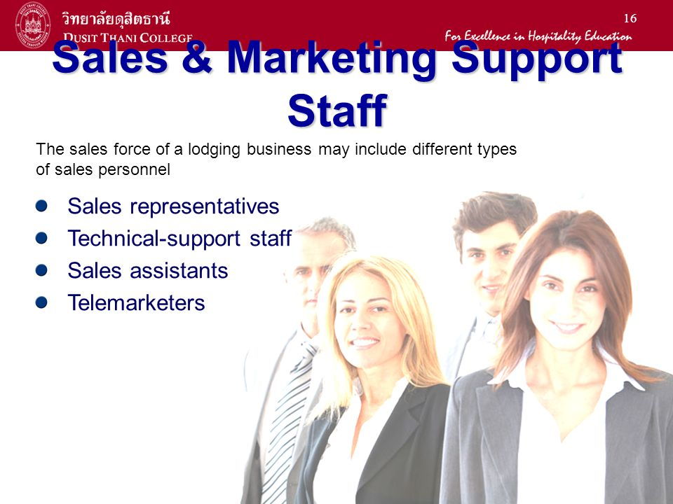 16 Sales & Marketing Support Staff The sales force of a lodging business may include different types of sales personnel Sales representatives Technica