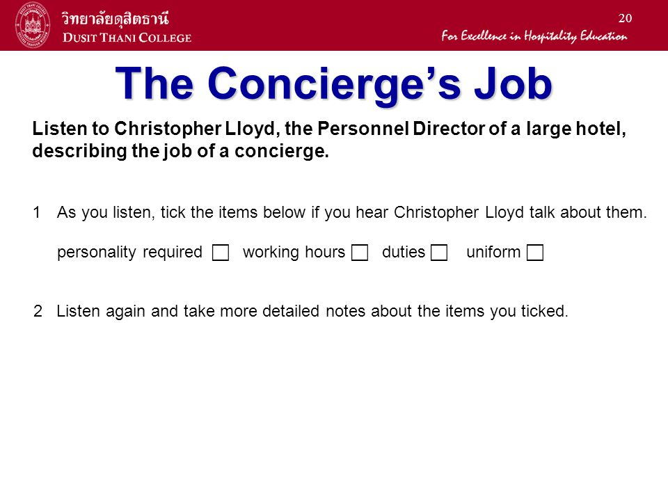 20 The Concierges Job Listen to Christopher Lloyd, the Personnel Director of a large hotel, describing the job of a concierge. 1 1As you listen, tick