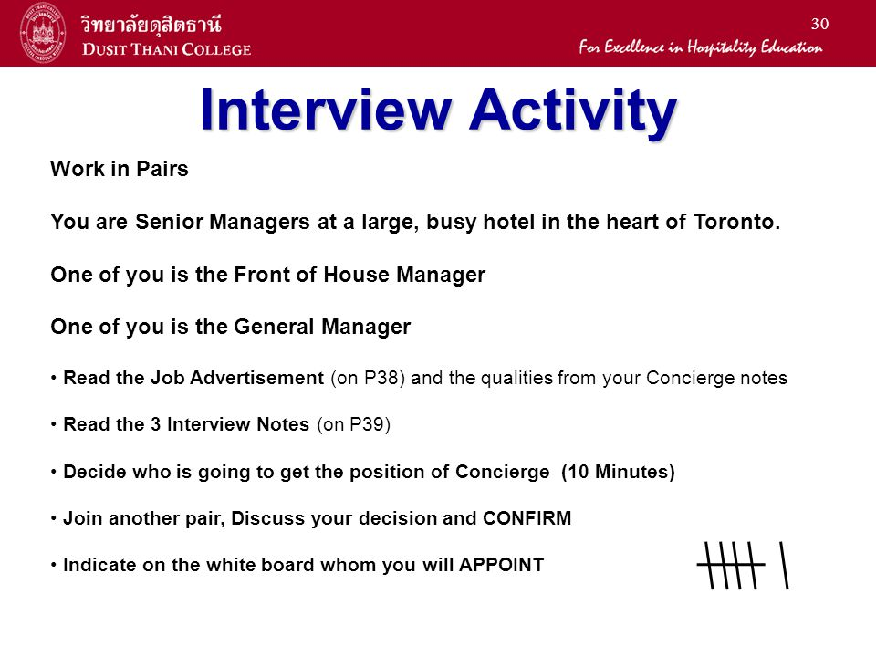 30 Interview Activity Work in Pairs You are Senior Managers at a large, busy hotel in the heart of Toronto. One of you is the Front of House Manager O