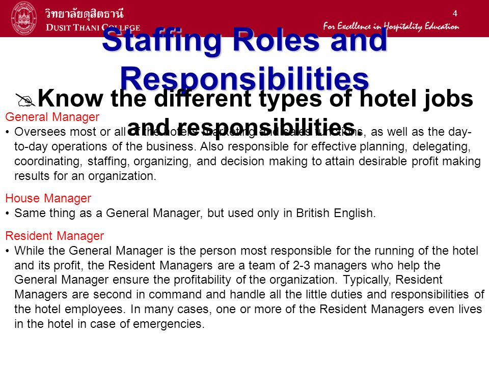 4 Staffing Roles and Responsibilities Know the different types of hotel jobs and responsibilities. General Manager Oversees most or all of the hotels