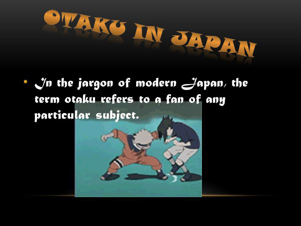 Is a Japanese term to refer to people with strong interests, particularly anime and manga. While in Japan, is considered one word to refer to a fan fo