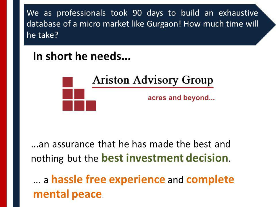 In short he needs......an assurance that he has made the best and nothing but the best investment decision....