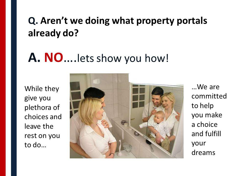 Q. Arent we doing what property portals already do.